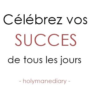 celebrez vos succes de tous les jours